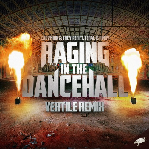 Endymion & The Viper feat. FERAL Is KINKY - Raging In The Dancehall (Vertile Remix) (OUT NOW)