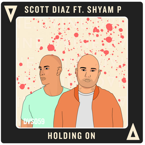 Scott Diaz & Shyam P - Holding On (Dub Mix)