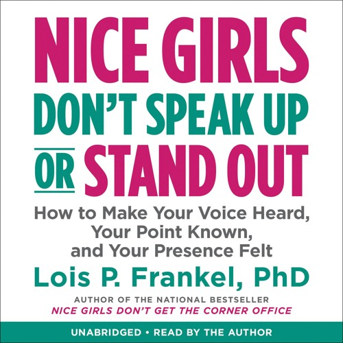 NICE GIRLS DON'T SPEAK UP OR STAND OUT by Lois P. Frankel PhD Read by Author - Audiobook Excerpt
