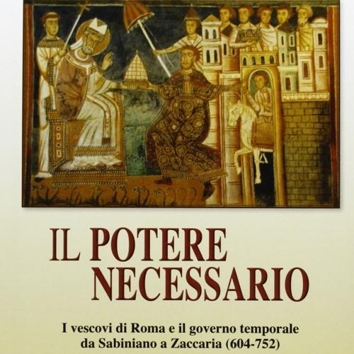 Il potere necessario. L'origine del potere temporale del papa (Andrea Lonardo)
