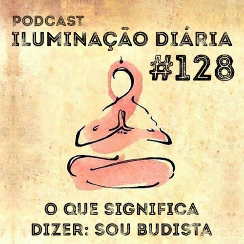 #128 - O Que Significa Dizer: Sou Budista
