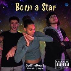 Born A Star- SydTheReal1 X Myolado X Skyler