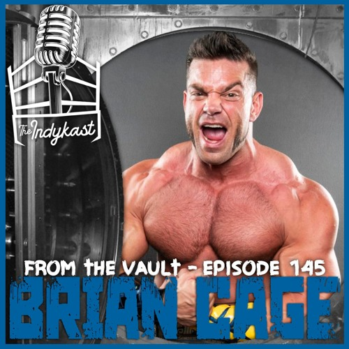 FROM THE VAULT - Indykast #145 Brian Cage