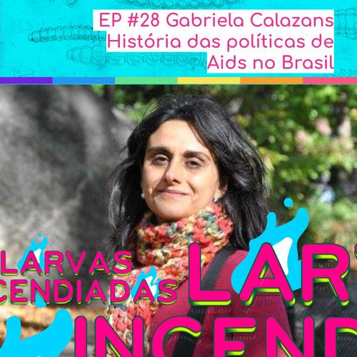 #28 Gabriela Calazans - História das políticas de Aids no Brasil