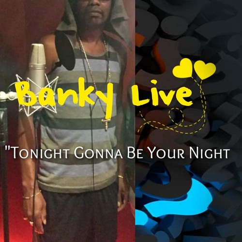 Banky Live-Tonight Gonna Be Your Night