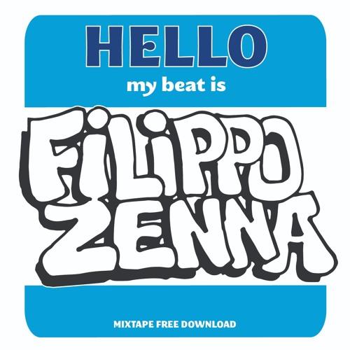 HELLO MY BEAT IS FILIPPO ZENNA / MIXTAPE FREE DL