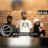 The No Jumper Show Ep. 20