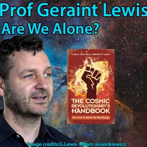 Astrophiz 96-Prof Geraint Lewis-Are We Alone?