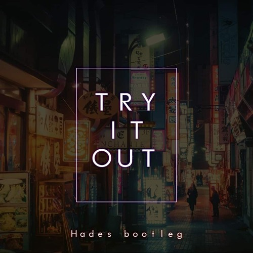Skrillex & Alvin Risk - Try It Out (Hades Bootleg) [Buy - for free download]