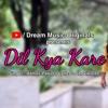 Download Dil Kya Kare. Mp3