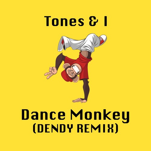 Tones & I - Dance Monkey (DENDY REMIX)