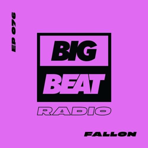 Big Beat Radio: EP #76 - Fallon (Falloony Tunes Mix)