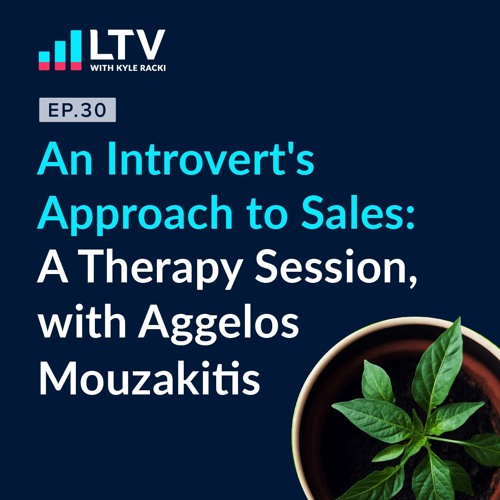 An Introvert's Approach to Sales: A Therapy Session, with Aggelos Mouzakitis | Ep 30