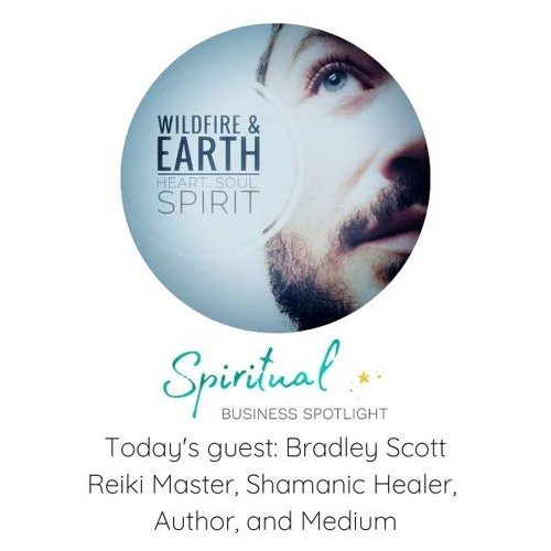Bradley Scott & Spiritual Business Spotlight Interview Podcast