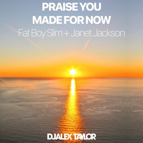 Praise You Made For Now - DJ Alex Taylor Mashup - Fatboy Slim + Janet Jackson
