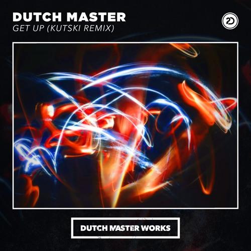 Dutch Master - Get Up (Kutski Remix) [Dutch Master Works] {2019}