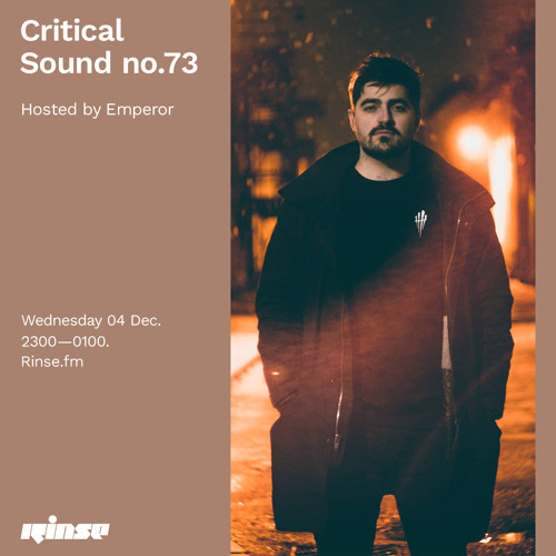 Critical Sound no. 73 | Hosted by Emperor | Rinse FM | 04.12.2019
