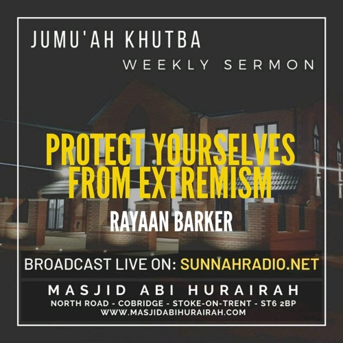 Khutbah: Protect Yourselves From Extremism - Rayaan Barker   Stoke