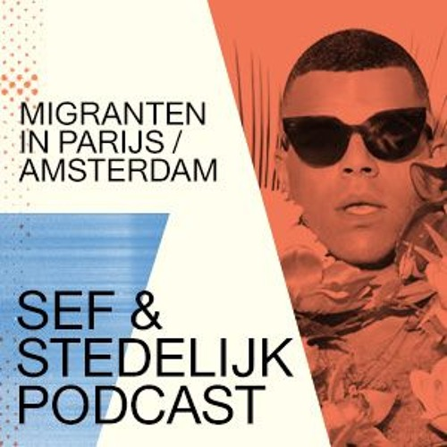 Sef & het Stedelijk podcast: Migranten in Parijs & Amsterdam