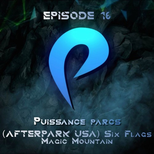 Episode 16 - (AFTERPARK USA) Six Flags Magic Mountain