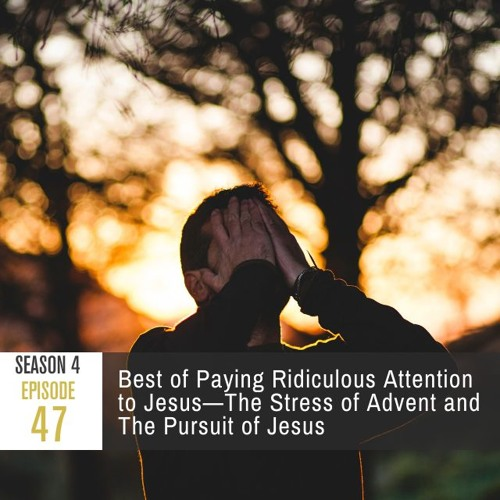 Season 4 Episode 47 - Best of PRATJ: The Stress of Advent and the Pursuit of Jesus