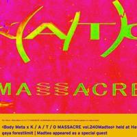 BODYMETA x K/A/T/O/ MASSACRE, Special Guest: MADTEO Sept 25 2019 @ FOREST LIMIT, TOKYO 2nd Hr