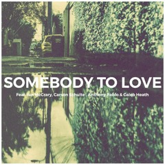 SOMEBODY TO LOVE (feat. Ian McCrary, Carson Schulte, Anthony Pablo & Caleb Heath)