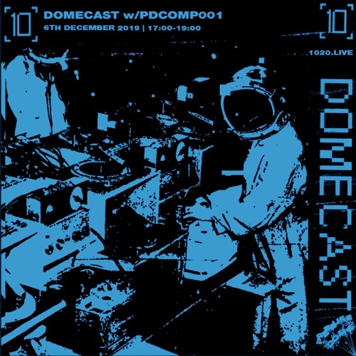 1020 Radio | Domecast w/PDCOMP001 - 6th December 2019