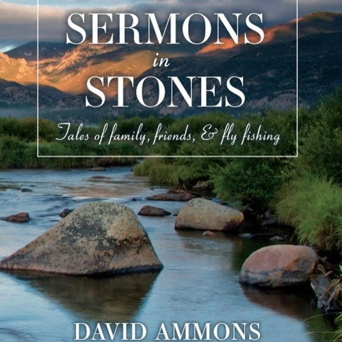 76 David Ammons, Author,  Sermons in Stones, Tales of family, friends and fly fishing