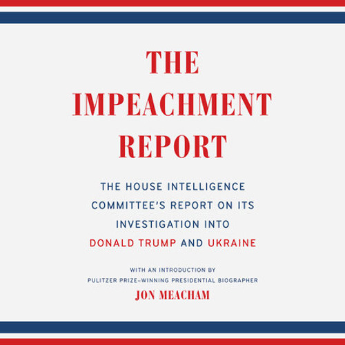 The Impeachment Report by The House Intelligence Committee, read by Jon Meacham, P.J. Ochlan, Brittany Pressley, Cassandra Campbell, Rob Shapiro