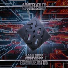 LUISELEKTA - 3000 Bass Exclusive Mix 135