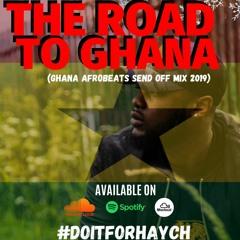 TheRoadToGhana ★ Ghana Send Off Mix 2019 (Afrobeats) #DoItForHaych - Mixed By @PocksYNL