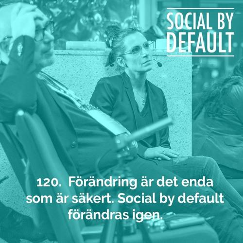 120. Förändring är det enda som är säkert. Social by default förändras igen.
