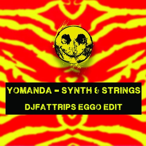 Yomanda - Synth N Strings (djFATtrips Eggo Edit)(Free Download Click BUY)
