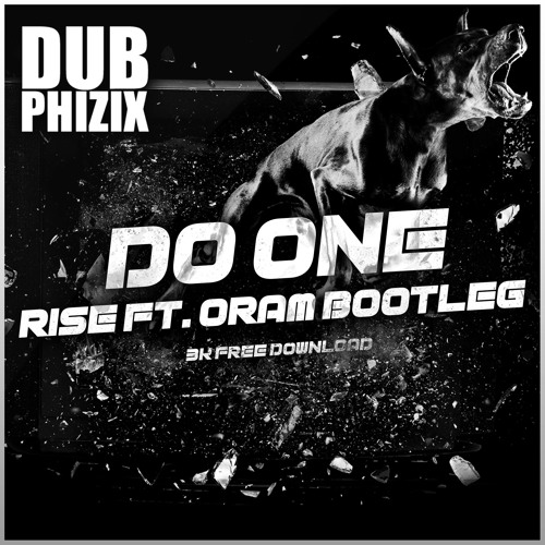 DUB PHIZIX - DO ONE (RISE FEAT. ORAM BOOTLEG) [3K FREE DOWNLOAD]