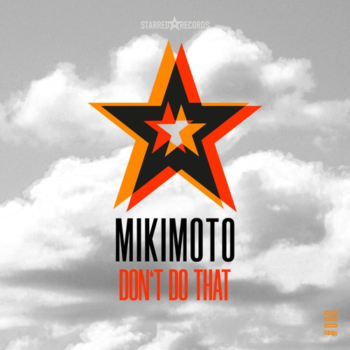 Mikimoto - Don't Do That (incl. Benny Royal Remix)