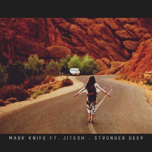 Mark Knife Ft. Jitesh - Stronger Deep