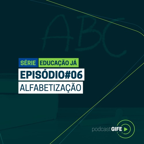 Série Educação Já – Episódio #06: Alfabetização
