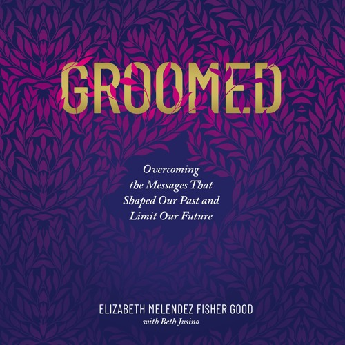 GROOMED by Elizabeth Melendez Fisher Good, with Beth Jusino | Chapter One