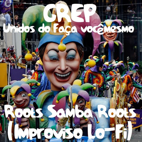 GREP Unidos do Faça Você Mesmo - Roots Samba Roots (Improviso Lo-Fi)