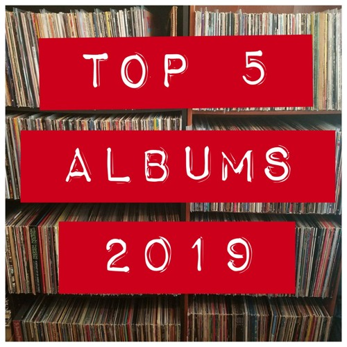 EP 199: Top 5 Albums of 2019