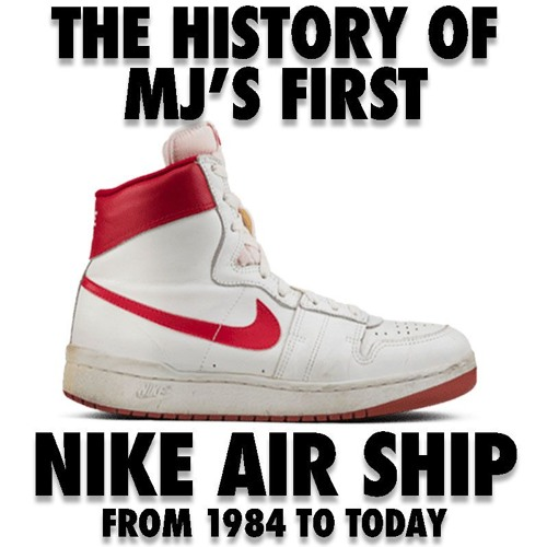 History Lesson - Michael Jordan's First NBA Sneaker: The Nike Air Ship w/ @MJO23DAN & @MR_UNLOVED1S