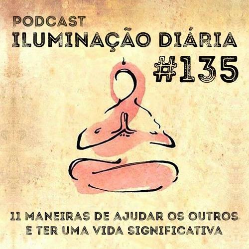 #135 - 11 Maneiras De Ajudar Os Outros E Ter Uma Vida Significativa