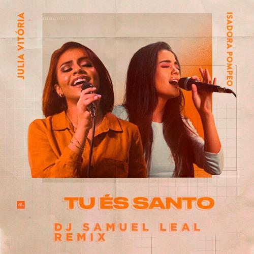 Julia Vitória & Isadora Pompeo - Tu És Santo (Samuel Leal Remix)