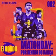 El Rondo #2 | Matchday: Por Dentro do Barcelona