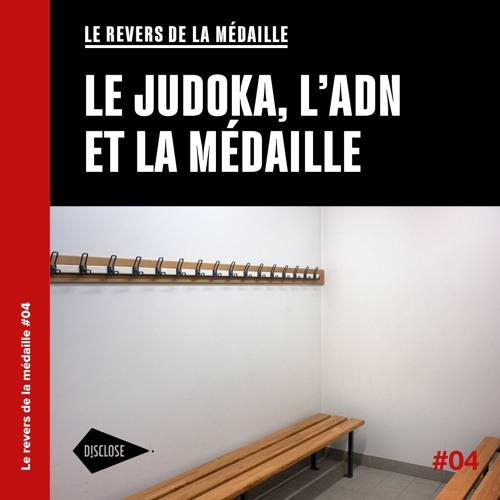 Le revers de la médaille - Le judoka, l'ADN et la médaille #04