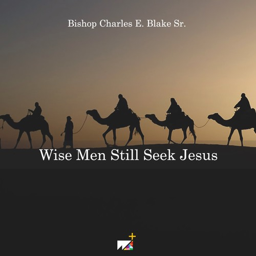 Bishop Charles E. Blake Sr. | Wise Men Still Seek Jesus