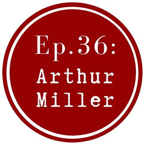 Get Lit Episode 36: Arthur Miller