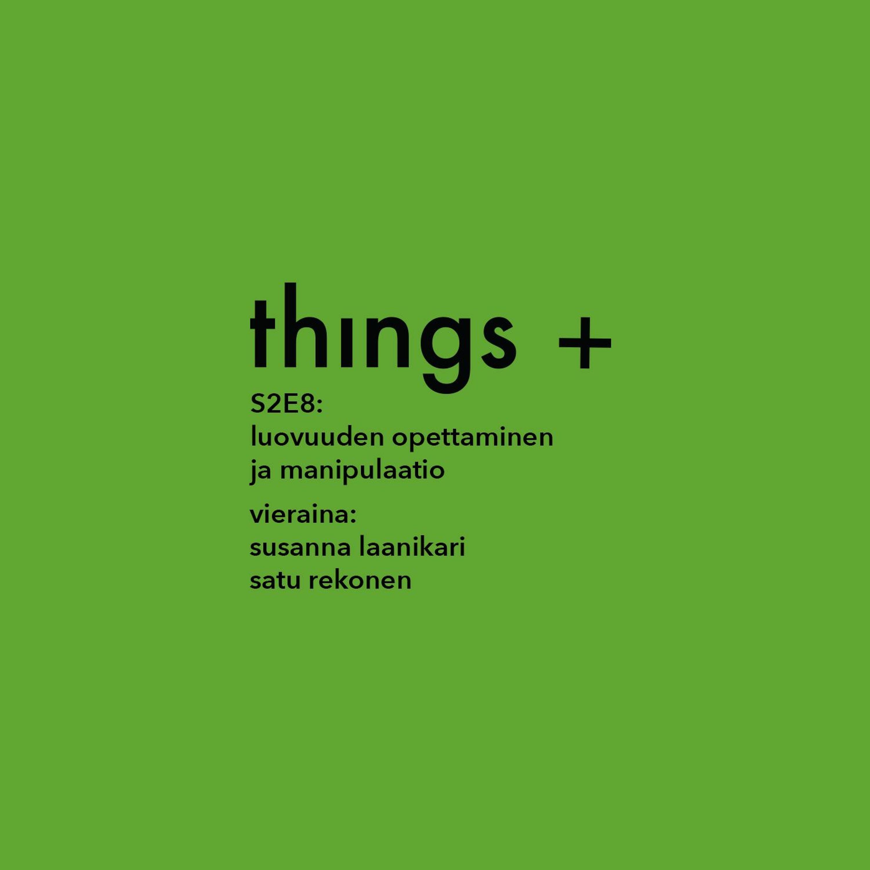 Luovuuden opettaminen ja manipulaatio. Vieraina: Susanna Laanikari ja Satu Rekonen (S2E8)