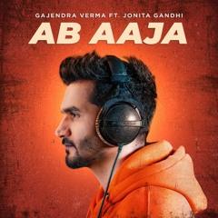 Gajendra Verma ft. Jonita Gandhi - Ab Aaja